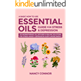 A Basic How to Use Essential Oils Guide for Stress & Depression: 125 Aromatherapy Oil Diffuser & Healing Solutions for…