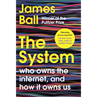The System: Who Owns the Internet, and How It Owns Us (English Edition)