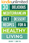 Mediterranean Diet Cookbook: 30 Mouth Watering Desert Recipes For Rapid and Sustainable Weight Loss (Project Health Mastery Book 1) (English Edition)