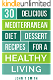 Mediterranean Diet Cookbook: 30 Mouth Watering Desert Recipes For Rapid and Sustainable Weight Loss (Project Health Mastery Book 1)