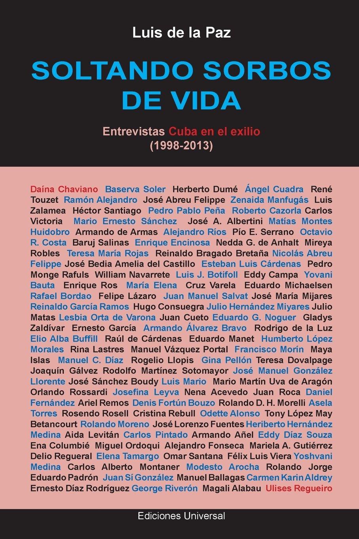 Soltando sorbos de vida. Entrevistas Cuba en el exilio (1998-2013) (Spanish Edition)