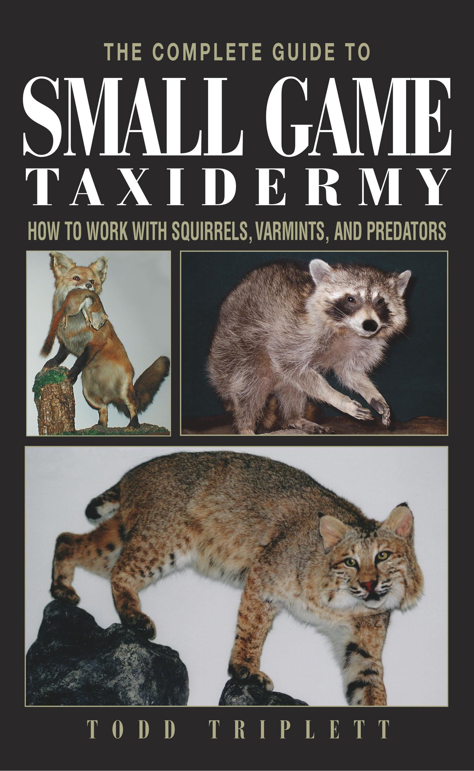 The complete guide to small game taxidermy how to work with the complete guide to small game taxidermy how to work with squirrels varmints and predators todd triplett 9781592281459 amazon books solutioingenieria Image collections