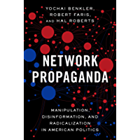 Network Propaganda: Manipulation, Disinformation, and Radicalization in American Politics (English Edition)