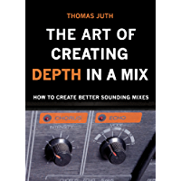 The Art of Creating Depth in a Mix (English Edition)
