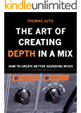 The Art of Creating Depth in a Mix (The Art of Mixing Series Book 4) (English Edition)