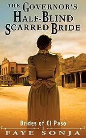 The Governor's Half-Blind Scarred Bride (Brides of El Paso Book1)