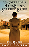 The Governor's Half-Blind Scarred Bride (Brides of El Paso Book1)
