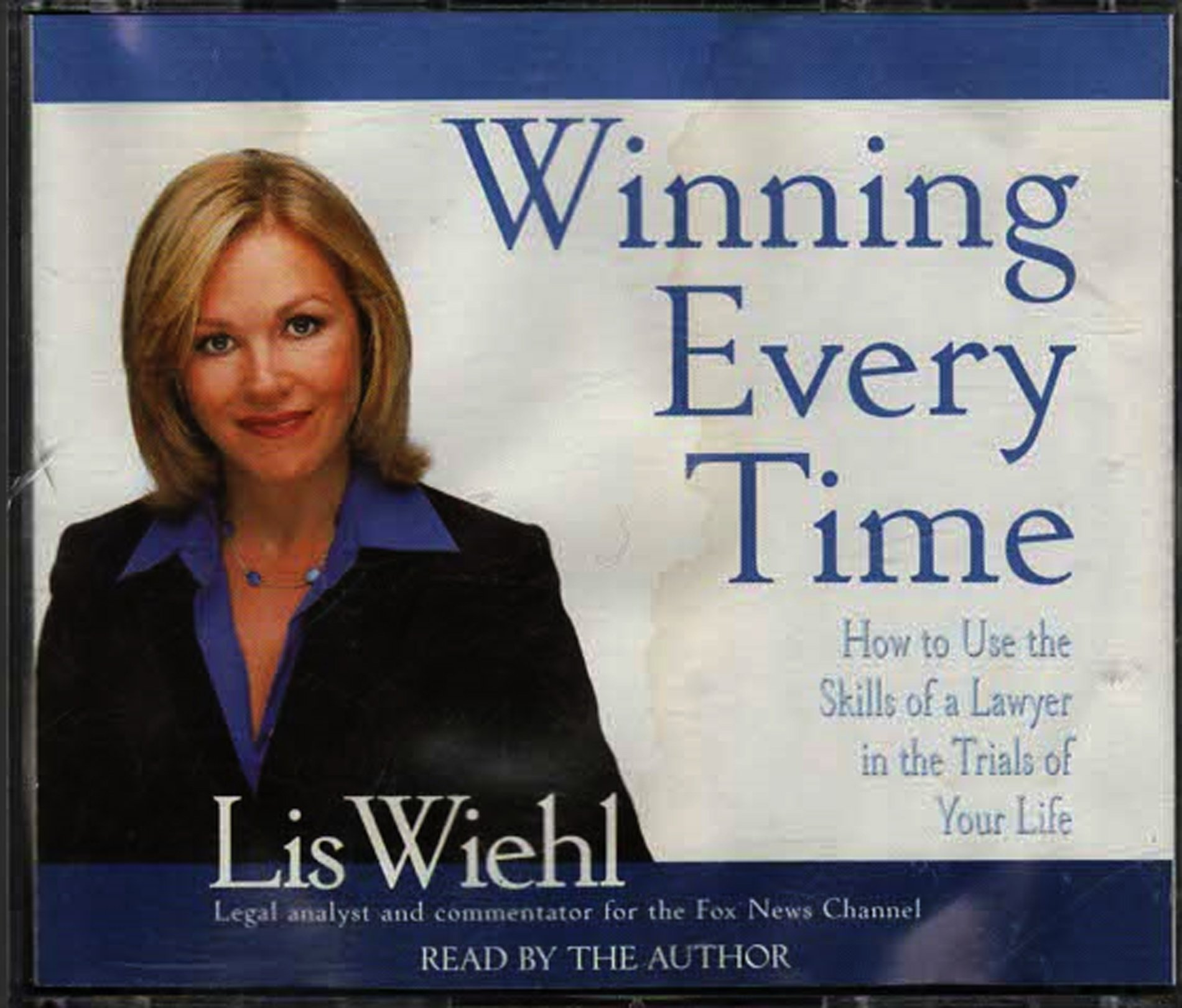 Winning Every Time How to Use the Skills of a Lawyer in the Trials of Life