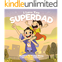 I Love You SuperDad: A Beautifully Illustrated, Rhyming Bedtime Story Book for Kids Aged 3 to 5 and Dad (Super Family Book Series 1)