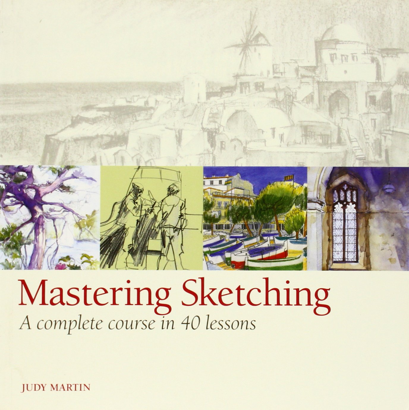 Download Mastering Sketching: A Complete Course in 40 Lessons PDF