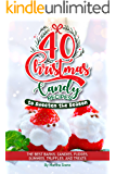 40 Christmas Candy Recipes - to Sweeten the Season: The Best Barks, Candies, Fudges, Gummies, Truffles, and Treats