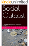 Social Outcast: A Single Working Moms Journey to Freedom