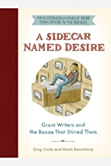 A Sidecar Named Desire: Great Writers and the Booze That Stirred Them Hardcover