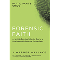 Forensic Faith Participant's Guide: A Homicide Detective Makes the Case for a More Reasonable, Evidential Christian Faith (English Edition)