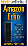 Amazon Echo: Complete User Manual and Guide: Make The Most Out Of Amazon Echo (Amazon Echo Alexa Kit, Amazon Prime, Simple User Guide, Web Services)