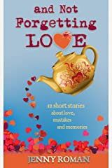 And Not Forgetting Love: 12 short stories about love, mistakes and memories Kindle Edition