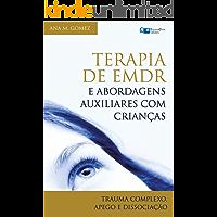 Terapia EMDR e Abordagens Auxiliares com Crianças: Trauma Complexo, Apego e Dissociação