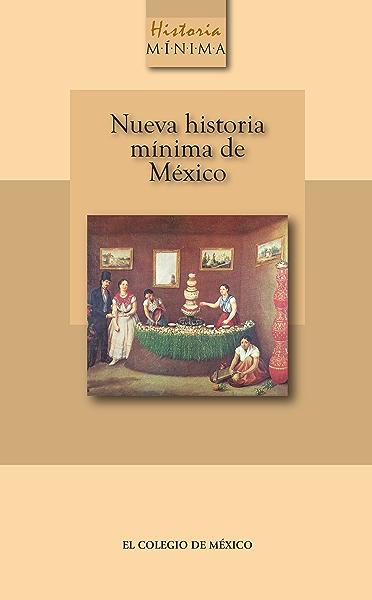 Nueva historia mínima de México eBook: Gonzalbo, Pablo Escalante ...