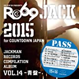 JACKMAN RECORDS COMPILATION ALBUM vol.14 -青盤-「RO69JACK 2015 for COUNTDOWN JAPAN」