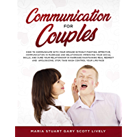 Communication for Couples: How to Communicate with Your Spouse Without Fighting,Effective,Communication in Marriage and Relationship,Improving Your Social Skills, and Cure (English Edition)