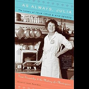As Always, Julia: The Letters of Julia Child & Avis DeVoto