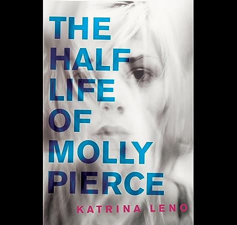 Amazon Com The Half Life Of Molly Pierce Ebook Leno Katrina Kindle Store