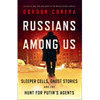 Russians Among Us: Sleeper Cells, Ghost Stories and the Hunt for Putin's Agents (English Edition)