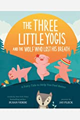 The Three Little Yogis and the Wolf Who Lost His Breath: A Fairy Tale to Help You Feel Better (Feel-Good Fairy Tales) Kindle Edition