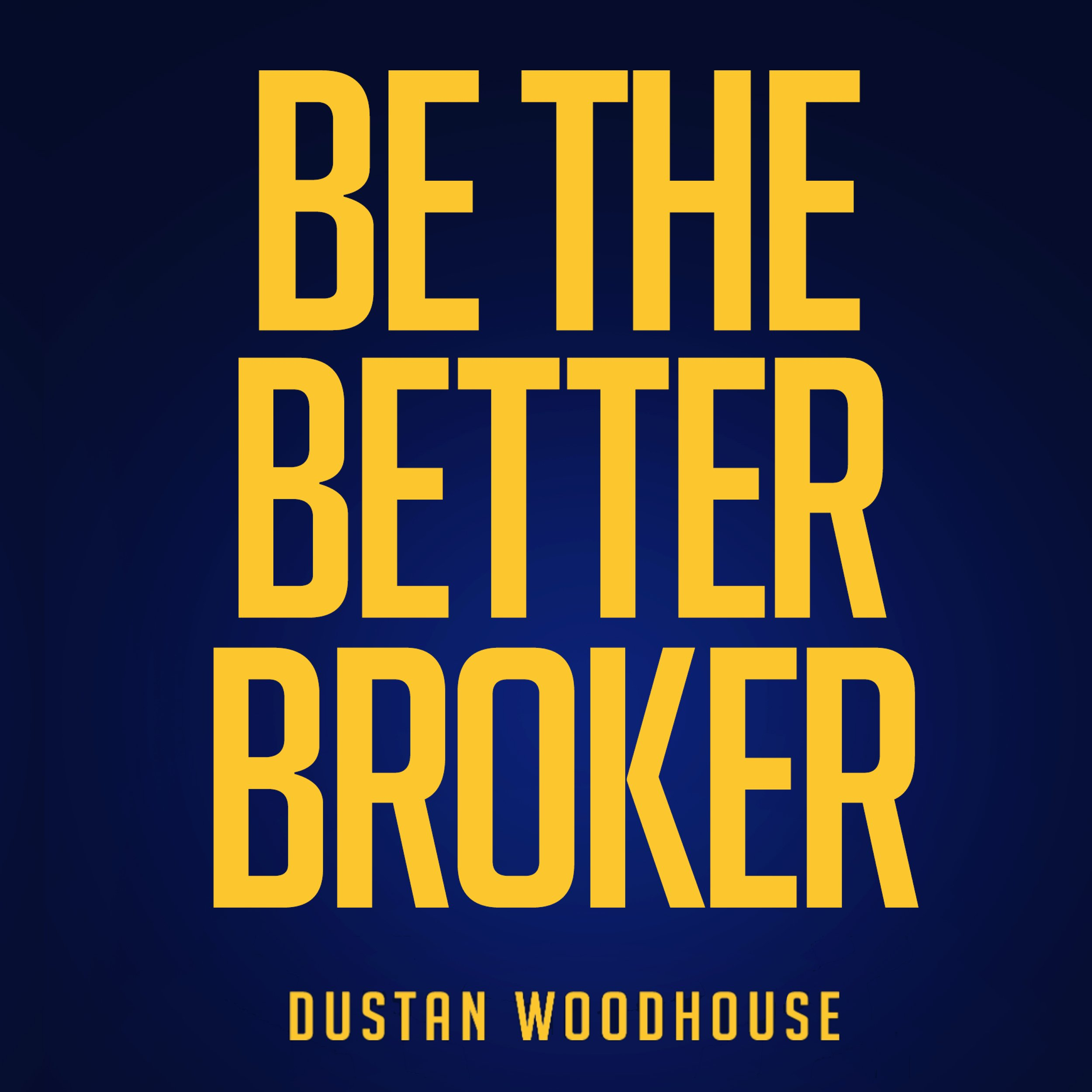 Be the Better Broker Volume 1: So You Want to Be a Broker?