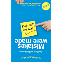 Mistakes Were Made (but Not by Me): Why We Justify Foolish Beliefs, Bad Decisions and Hurtful Acts (English Edition)