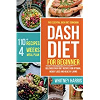 DASH Diet: The Essential Dash Diet Cookbook for Beginners ?  Delicious Dash Diet Recipes for Optimal Weight Loss and Healthy Living