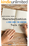 Characterization: Includes FREE character worksheet! (Write Bites Book 1)