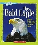 The Bald Eagle (True Books: American History (Paperback))
