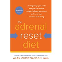 The Adrenal Reset Diet: Strategically Cycle Carbs and Proteins to Lose Weight, Balance...