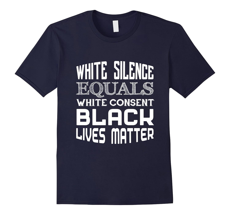 White Silence Equals White Consent Black Lives Matter TShirt-CD