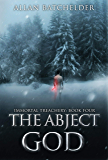 The Abject God (Immortal Treachery Book 4)