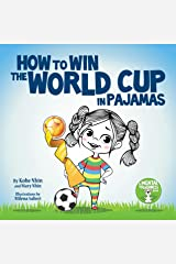 How to Win the World Cup in Pajamas: Mental Toughness for Kids (Grow Grit Series Book 2) Kindle Edition