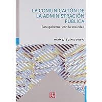 La Comunicación de la Administración Pública: Para gobernar con la sociedad;Comunicación