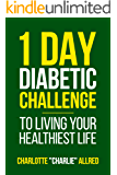 1 Day Diabetic Challenge: To Living Your Healthiest (The Healthy Diabetic Book 2)