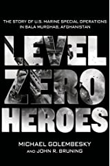 Level Zero Heroes: The Story of U.S. Marine Special Operations in Bala Murghab, Afghanistan Kindle Edition