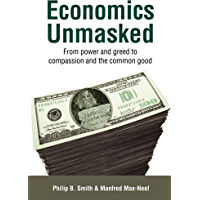Economics Unmasked: From power and greed to compassion and the common good (Berlin Technologie Hub Eco pack)