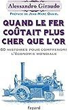 Quand le fer coûtait plus cher que l'or: 60 histoires pour comprendre l'économie mondiale