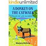 A Donkey On The Catwalk: Tales of life in Greece (The Peloponnese Series Book 4)