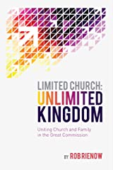 Limited Church: Unlimited Kingdom: Uniting Church and Family in the Great Commission Kindle Edition