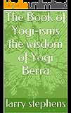 The Book of Yogi-isms the wisdom of Yogi Berra