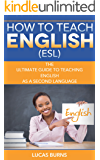 How to teach English (ESL): The ultimate guide to teaching English as a second language (ESL English, teaching English abroad)