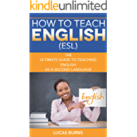 How to teach English (ESL): The ultimate guide to teaching English as a second language (ESL English, teaching English abroad) (English Edition)