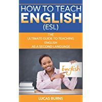 How to teach English (ESL): The ultimate guide to teaching English as a second language (ESL English, teaching English…