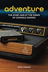 Adventure: The Atari 2600 at the Dawn of Console Gaming Kindle Edition