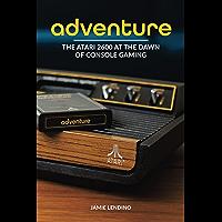 Adventure: The Atari 2600 at the Dawn of Console Gaming (English Edition)